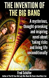 The Invention of the Big Bang: A mysterious, thought-provoking and inspiring novel about taking risks and living life unconditionally
