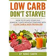 Low Carb: Don't starve! How to fit into your old jeans in 7 days without starving with a Low Carb & High Protein Diet (low carb cookbook, low carb recipes, low carb cooking)