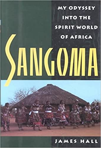 Sangoma: My Odyssey into the Spirit World of Africa: James