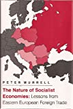 Nature of Socialist Economics : Lessons from Eastern European Foreign Trade, Murrell, Peter, 0691042462