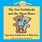 The New Goldilocks and the Three Bears: Papa Bear, Daddy Bear, and Baby Bear