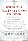 In When the Tea Party Came to Town, Robert Draper delivers the definitive account of what may turn out to be the worst congressional term in United States history. As he did in writing about President George W. Bush in Dead Certain, Draper burrows de...