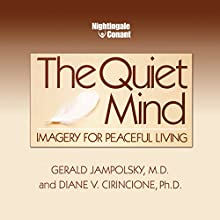 The Quiet Mind: Imagery for Peaceful Living Speech by Diane V. Cirincione Ph.D., Gerald G. Jampolsky M.D. Narrated by Gerald Jampolsky M.D., Diane Cirincione Ph.D.