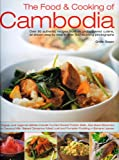 The Food and Cooking of Cambodia: Over 60 Authentic Classic Recipes from an Undiscovered Cuisine, Shown Step-by-step in Over 250 Stunning Photographs
