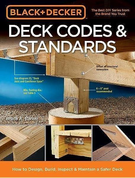Black Decker Deck Codes Standards How To Design Build Inspect Maintain A Safer Deck Barker Bruce A 9781591866855 Amazon Com Books
