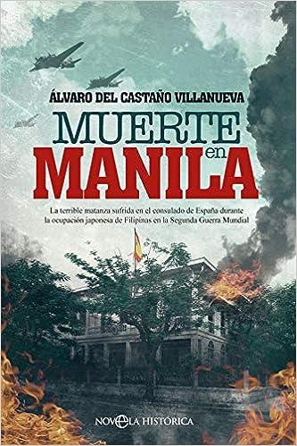 Muerte en Manila: La terrible matanza sufrida en el consulado de España durante la ocupación japonesa de Filipinas en la Segunda Guerra Mundial Novela ...