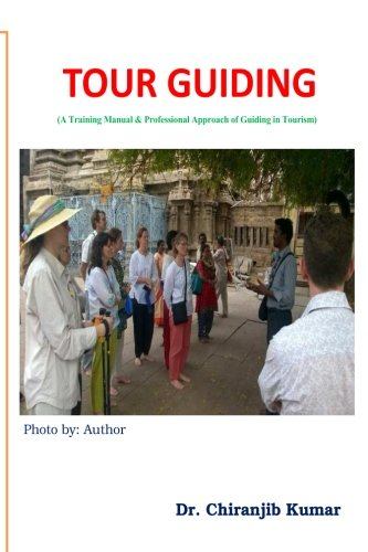 Tour Guiding: A Training Manual & Professional Approach of Guiding in Tourism