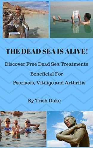 The Dead Sea Is Alive!: Discover how the FREE Dead Sea treatments are beneficial for psoriasis, psoriatic arthritis, vitiligo, osteoarthritis or rheumatoid arthritis