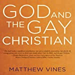 God and the Gay Christian: The Biblical Case in Support of Same-Sex Relationships | Matthew Vines