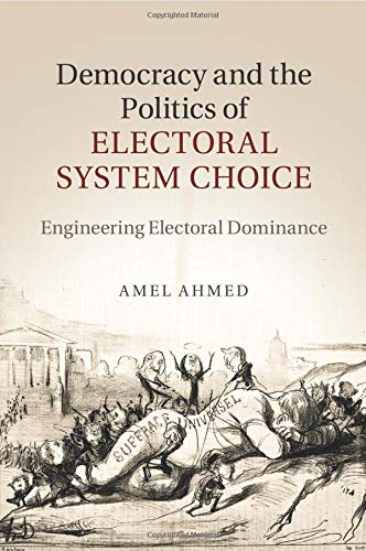 Democracy and the Politics of Electoral System Choice: Engineering Electoral -