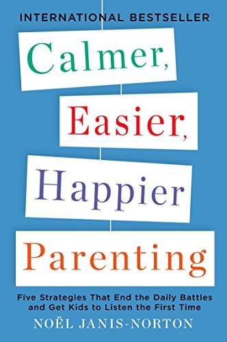 Calmer, Easier, Happier Parenting: Five Strategies That End the Daily Battles and Get Kids to Listen the First Time by Plume