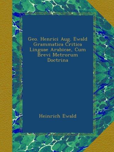 Geo. Henrici Aug. Ewald Grammatica Critica Linguae Arabicae, Cum Brevi Metrorum Doctrina
