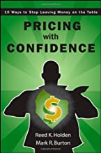 Pricing with Confidence: 10 Ways to Stop Leaving Money on the Table [Hardcover] [2008] (Author) Reed Holden, Mark Burton