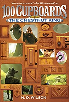 The Chestnut King (100 Cupboards Book 3) (The 100 Cupboards) by [Wilson, N. D.]