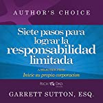 Siete pasos para lograr la responsabilidad limitada [Seven Steps to Achieving Limited Liability]: Inicie su propia corporación [Start your own corporation] | Garrett Sutton