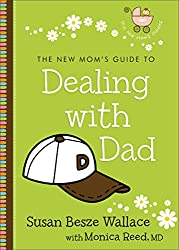 The New Mom's Guide to Dealing with Dad (The New Mom's Guides)