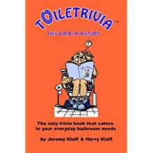 Toiletrivia - This Date in History: The Only Trivia Book That Caters To Your Everyday Bathroom Needs by Jeremy Klaff (2012-11-16)