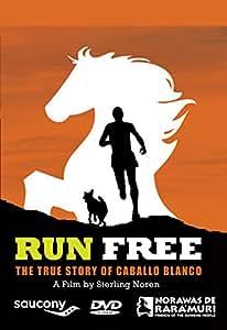 Run Free - The True Story of Caballo Blanco