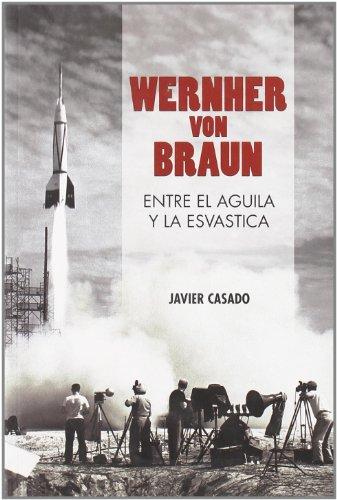 Descargar Libro Wernher Von Braun Entre El Aguila Javier Casado Pérez