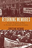 Returning Memories : Former Prisoners of War in Divided and Reunited Germany, Wienand, Christiane, 1571139044