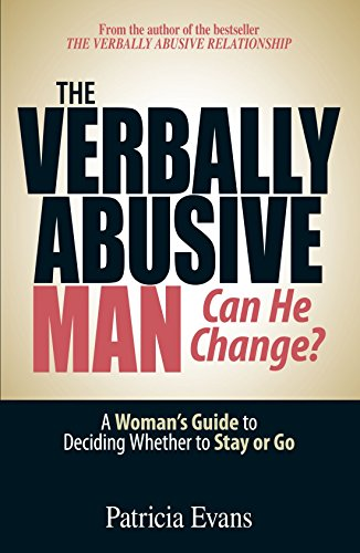 The Verbally Abusive Man - Can He Change?: A Woman's Guide to Deciding Whether to Stay or Go by Adams Media