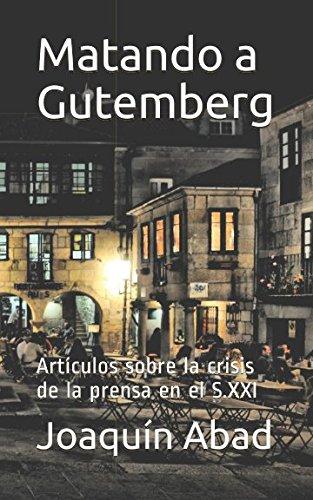 Matando a Gutemberg: Artículos sobre la crisis de la prensa en el S.XXI