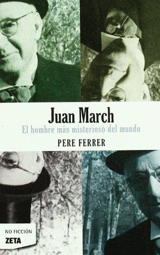 Descargar Libro Juan March: El Hombre Mas Misterioso Del Mundo Pedro Ferrer Guasp