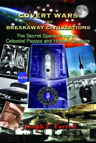 Covert Wars and Breakaway Civilizations: The Secret Space Program, Celestial Psyops, and Hidden Conflicts
