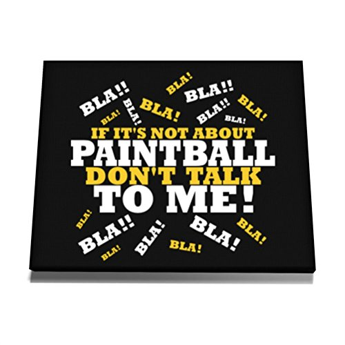 About Paintball (Teeburon IF IT'S NOT ABOUT Paintball DON'T TALK TO ME ! Canvas Wall Art 12 x 8)