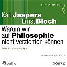 Warum wir auf Philosophie nicht verzichten können Rede von Karl Jaspers, Ernst Bloch Gesprochen von: Karl Jaspers, Ernst Bloch