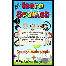 Learn Spanish with stories and audios as workbook. Spanish language course for beginners and advanced learners.: Spanish made simple. (SPRAUCH 1) (German Edition)
