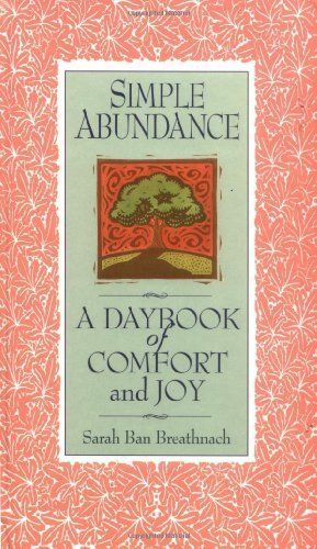 Simple Abundance: A Daybook of Comfort of Joy 10 Anv Edition by Breathnach, Sarah Ban published by Grand Central Publishing (1995) Hardcover