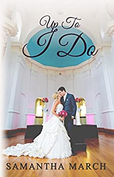 Up To I Do by [March, Samantha]