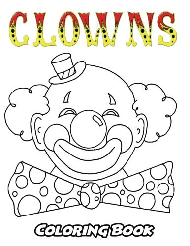 Clowns Coloring Book: Coloring Book for Kids and Adults, Activity Book with Fun, Easy, and Relaxing Coloring Pages (Perfect for Children Ages 3-5, 6-8, 8-12+)