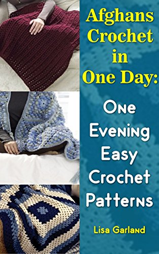 Afghans Crochet in One Day: One Evening Easy Crochet Patterns: (Crochet Books Patterns, Crochet Projects) by [Garland, Lisa]