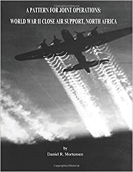 Book A Pattern for Joint Operations: World War II Close Air Support, North Africa (Historical Analysis Series)