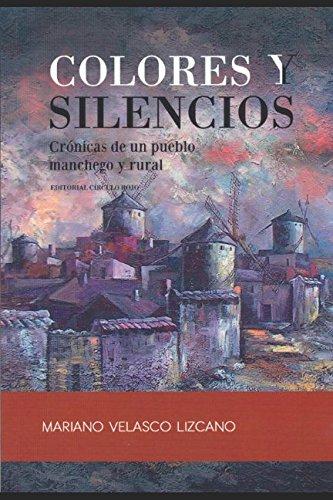 COLORES Y SILENCIOS: Crónicas de un pueblo manchego y rural (Spanish Edition) PDF