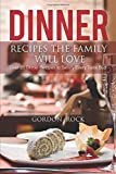 Dinner Recipes the Family Will Love: Over 25 Dinner Recipes to Satisfy Every Taste Bud!