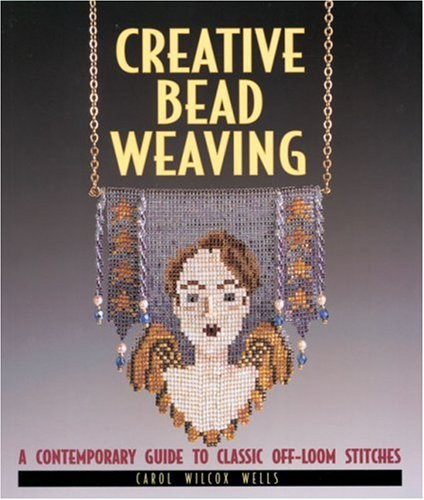 Beadwork Loom (Creative Bead Weaving: A Contemporary Guide To Classic Off-Loom Stitches)