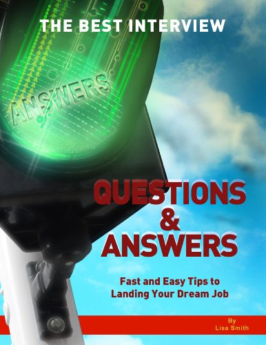 The Best Interview Questions and Answers: Fast and Easy Tips to Landing Your Dream Job