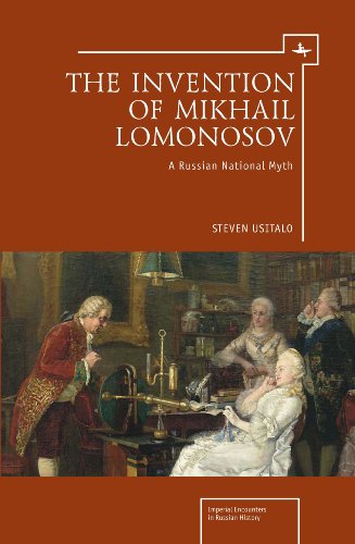 The Invention of Mikhail Lomonosov: A Russian National Myth (Imperial Russia)