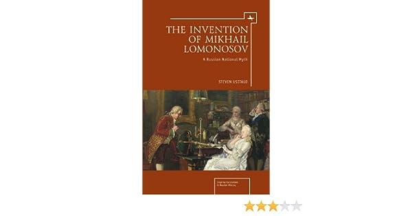 The Invention of Mikhail Lomonosov: A Russian National Myth