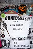 Confessions of a Pink-Haired Lunatic, Janet Periat, 1435708857