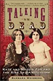 Talking to the Dead: Kate and Maggie Fox and the