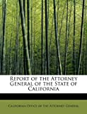 Report of the Attorney General of the State of Californi, Californ Office Of The Attorney, 1241655227