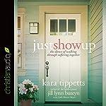 Just Show Up: The Dance of Walking Through Suffering Together | Kara Tippetts,Jill Lynn Buteyn