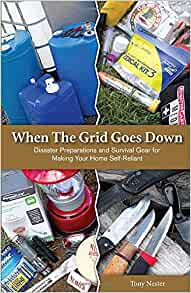 When the Grid Goes Down: Disaster Preparations and Survival Gear For Making Your Home Self-Reliant (Practical Survival)