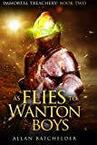 As Flies to Wanton Boys: Immortal Treachery, Book Two