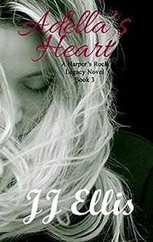 Adella's Heart (A Harper's Rock Legacy Novel Book 3) by [Ellis, JJ]