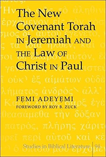 The New Covenant Torah in Jeremiah and the Law of Christ in Paul: Foreword by Roy B. Zuck (Studies in Biblical Literatur